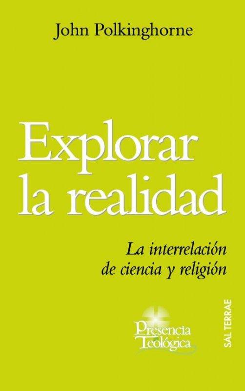 Explorar la realidad. La interrelación de ciencia y religión