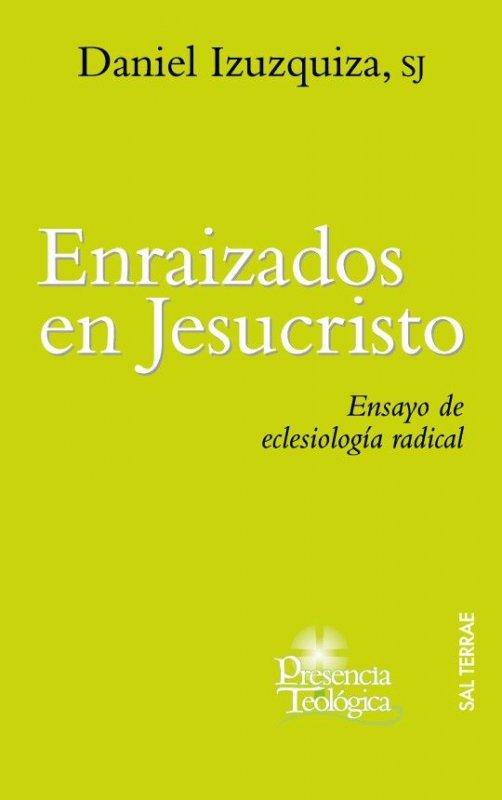 Enraizados en Jesucristo. Ensayo de eclesiología radical