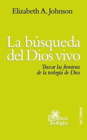 La búsqueda del Dios vivo. Trazar las fronteras de la teología de Dios