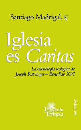 Iglesia es Caritas. La eclesiología teológica de Joseph Ratzinger–Benedicto XVI