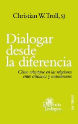 Dialogar desde la diferencia. Cómo orientarse en las relaciones entre cristianos y musulmanes