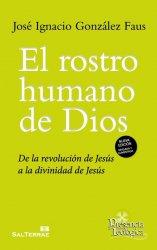 El rostro humano de Dios. De la revolución de Jesús a la divinidad de Jesús