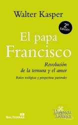 El papa Francisco. Revolución de la ternura y el amor