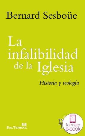 La infalibilidad de la Iglesia. Historia y teología.