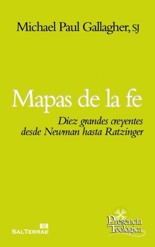 Mapas de la fe. Diez grandes creyentes desde Newman hasta Ratzinger