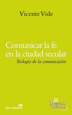 Comunicar la fe en la ciudad secular. Teología de la comunicación