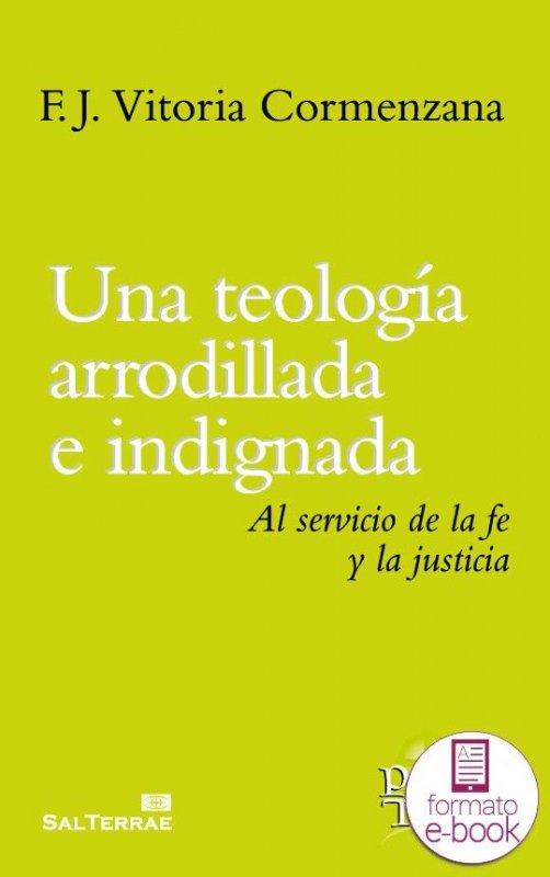 Una teología arrodillada e indignada. Al servicio de la fe y la justicia.
