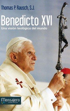 BENEDICTO XVI. Una visión teológica del mundo