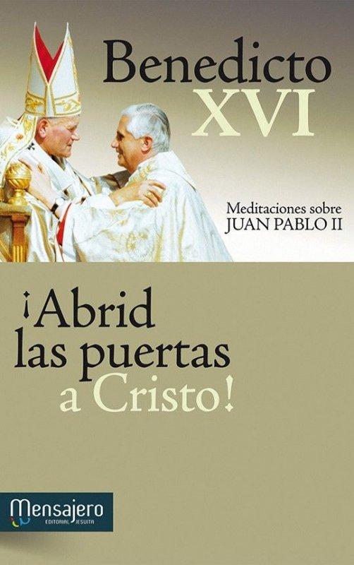¡ABRID LAS PUERTAS A CRISTO! Meditaciones sobre Juan Pablo II