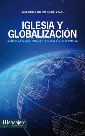 IGLESIA Y GLOBALIZACIÓN. La herencia de Juan Pablo II y la novedad de Benedicto XVI