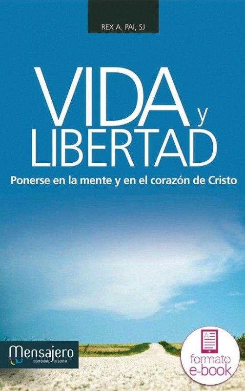 Vida y libertad. Ponerse en la mente y en el corazón de Cristo