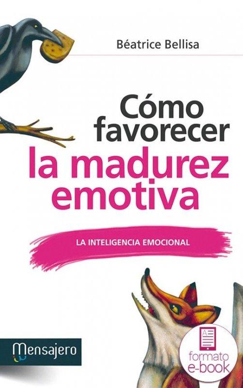 Cómo favorecer la madurez emotiva. La inteligencia emocional