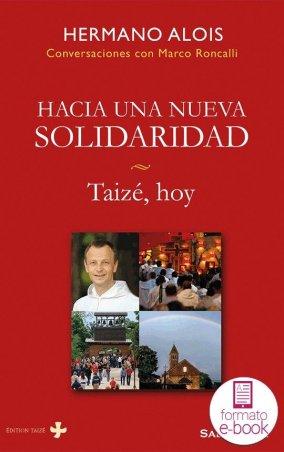 Hacia una nueva solidaridad. Taizé, hoy.
