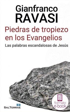 Piedras de tropiezo en los Evangelios. Las palabras escandalosas de Jesús