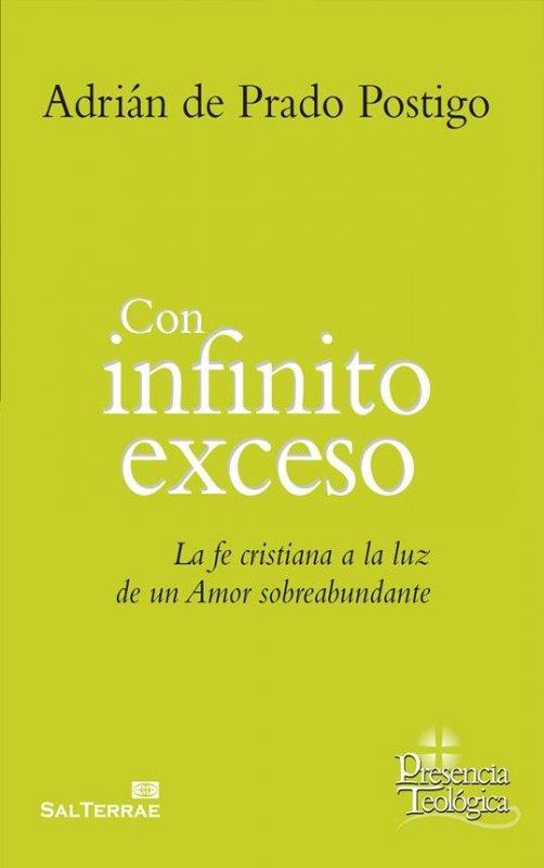 Con infinito exceso. La fe cristiana a la luz de un Amor sobreabundante