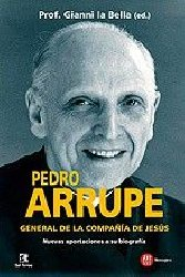 Pedro Arrupe, General de la Compañía de Jesús. Nuevas aportaciones a su biografía