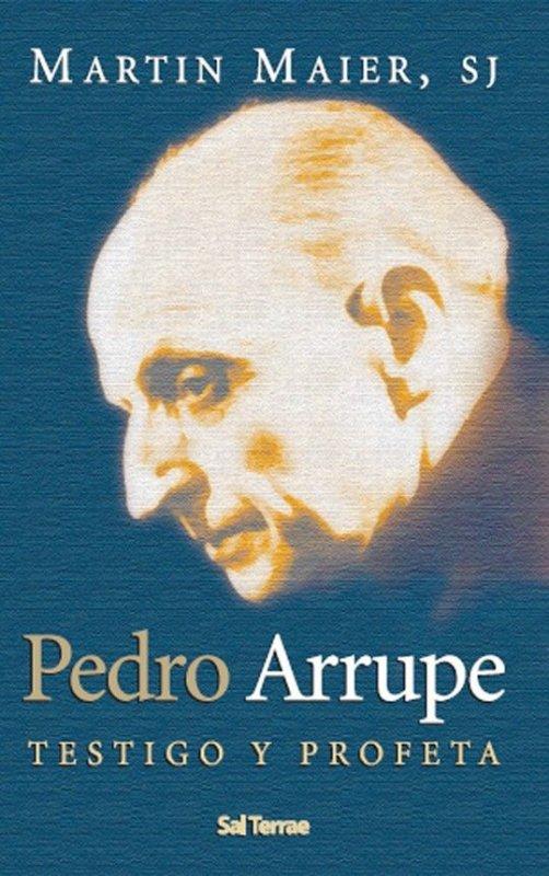 Pedro Arrupe. Testigo y profeta