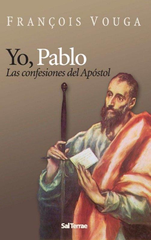 Yo, Pablo. Las confesiones del Apóstol