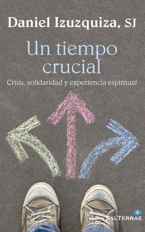 Un tiempo crucial. Crisis, solidaridad y experiencia espiritual