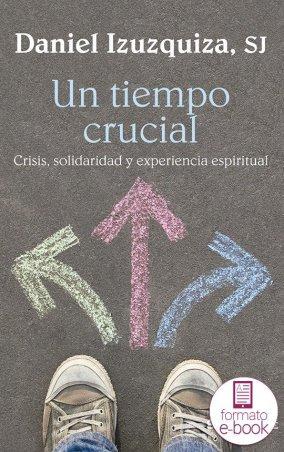 Un tiempo crucial. Crisis, solidaridad y experiencia espiritual.