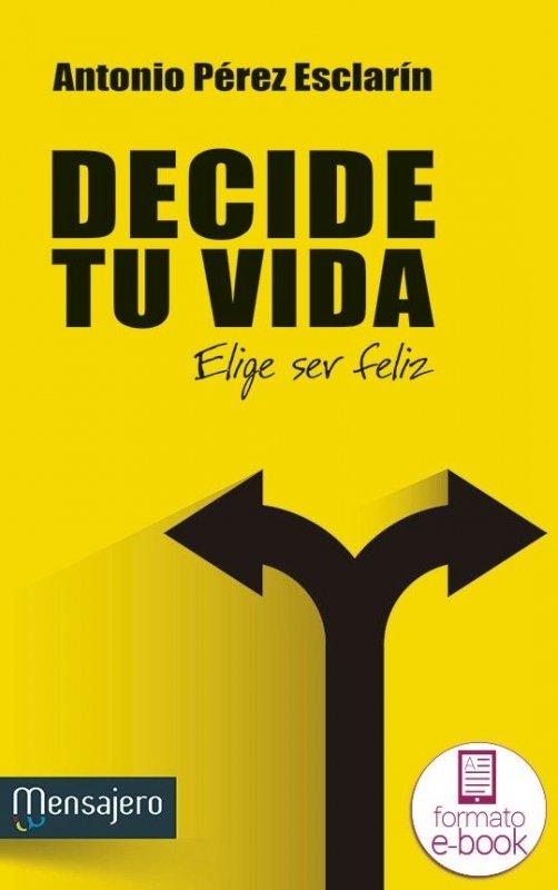 Decide tu vida. Elige ser feliz