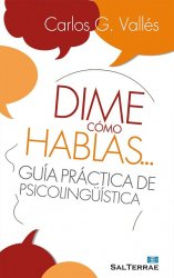 Dime cómo hablas… Guía práctica de psicolingüística