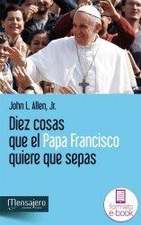 Diez cosas que el papa Francisco quiere que sepas (Ebook)