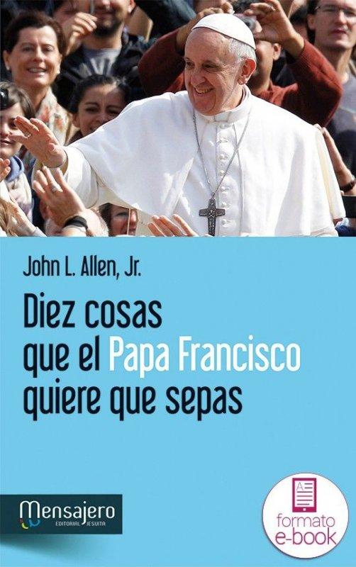 Diez cosas que el papa Francisco quiere que sepas