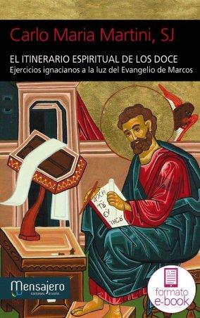 El itinerario espiritual de los Doce. Ejercicios ignacianos a la luz del Evangelio de Marcos