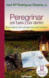 Peregrinar por fuera y por dentro. Guía interior para peregrinos y caminantes