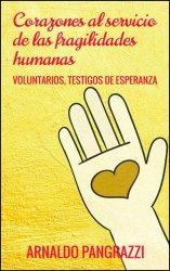 Corazones al servicio de las fragilidades humanas. Voluntarios testigos de la esperanza