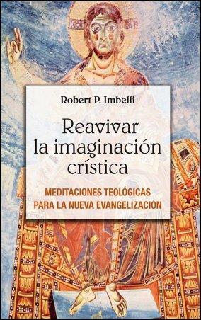 Reavivar la imaginación crística. Meditaciones teológicas para la nueva evangelización