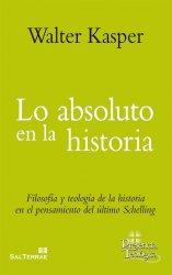Lo absoluto en la historia. Filosofía y teología de la historia en el pensamiento del último Schelling