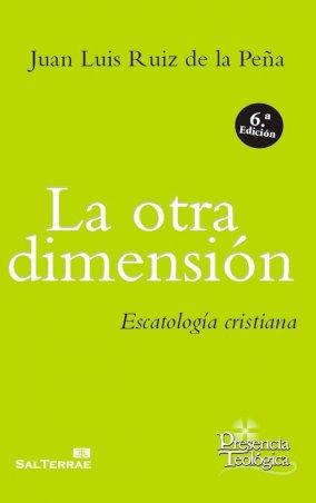La otra dimensión. Escatología cristiana
