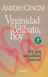 Virginidad y celibato, hoy. Por una sexualidad pascual