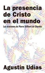 La presencia de Cristo en el mundo. Las oraciones de Pierre Teilhard de Chardin