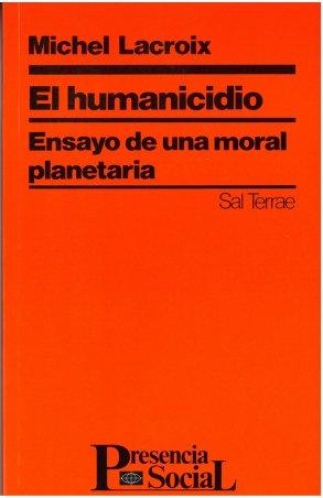 El humanicidio. Ensayo de una moral planetaria