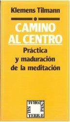 Camino al centro.  Práctica y maduración de la meditación