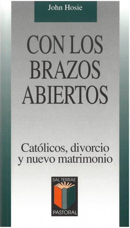 Con los brazos abiertos. Católicos, divorcio y nuevo matrimonio