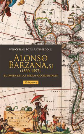 Alonso de Barzana, el Javier de las Indias Occidentales