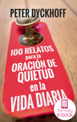 Cien relatos para la oración de quietud en la vida diaria (Ebook)