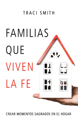 Familias que viven la fe. Crear momentos sagrados en el hogar