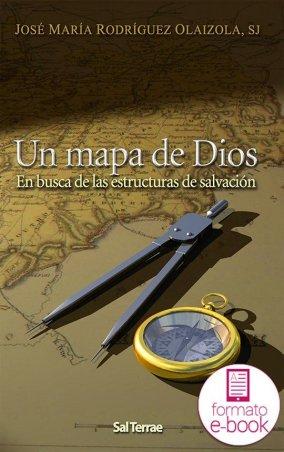 Un mapa de Dios. En busca de las estructuras de salvación