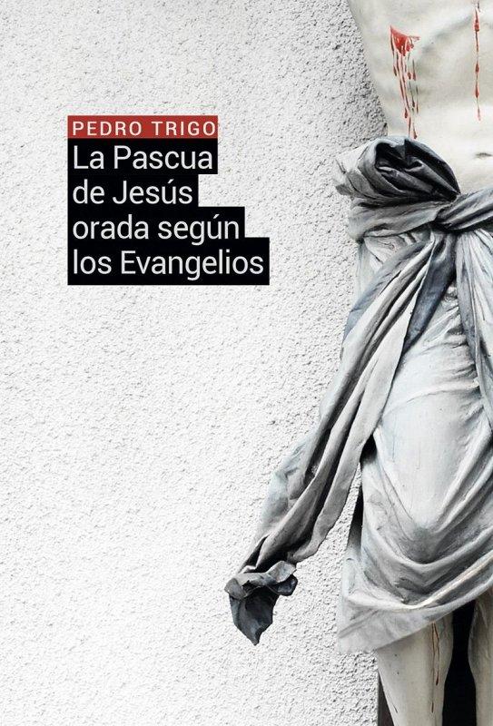 La Pascua de Jesús orada según los Evangelios