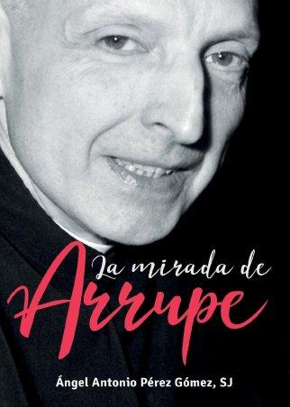 La mirada de Arrupe