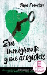 Era inmigrante y me acogisteis (Ebook)