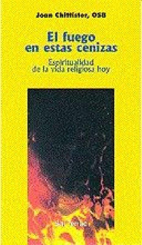 El fuego en estas cenizas. Espiritualidad de la vida religiosa hoy.