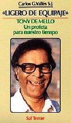 """""""Ligero de equipaje"""". Tony de Mello: un profeta para nuestro tiempo"""