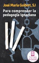 Para comprender la pedagogía ignaciana (Ebook)