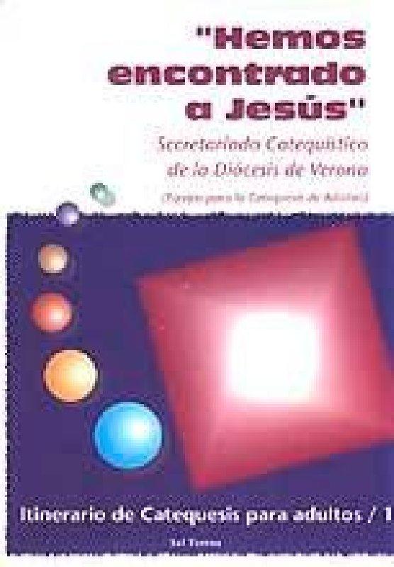"""""""Hemos encontrado a Jesús"""". Itinerario de Catequesis para adultos / 1"""